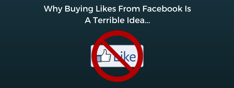 Why Buying Likes From Facebook Is A Terrible Idea…