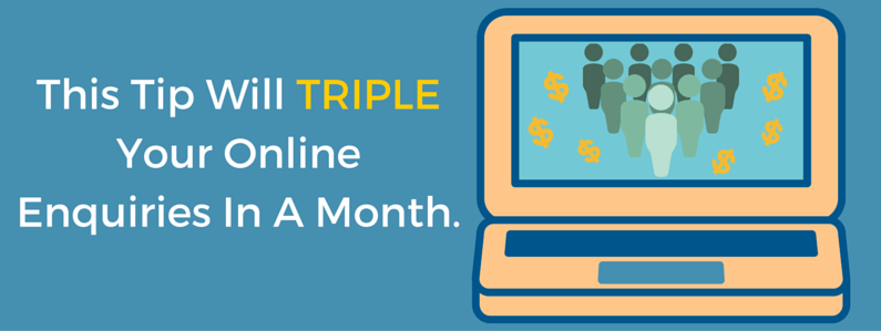 This tip will triple your online enquiries in a month.