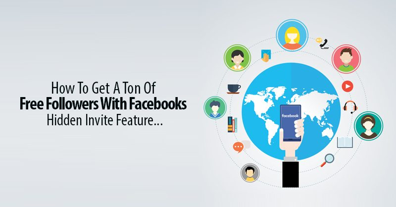 How To Get A Ton Of Free Followers With Facebooks Hidden Invite Feature.